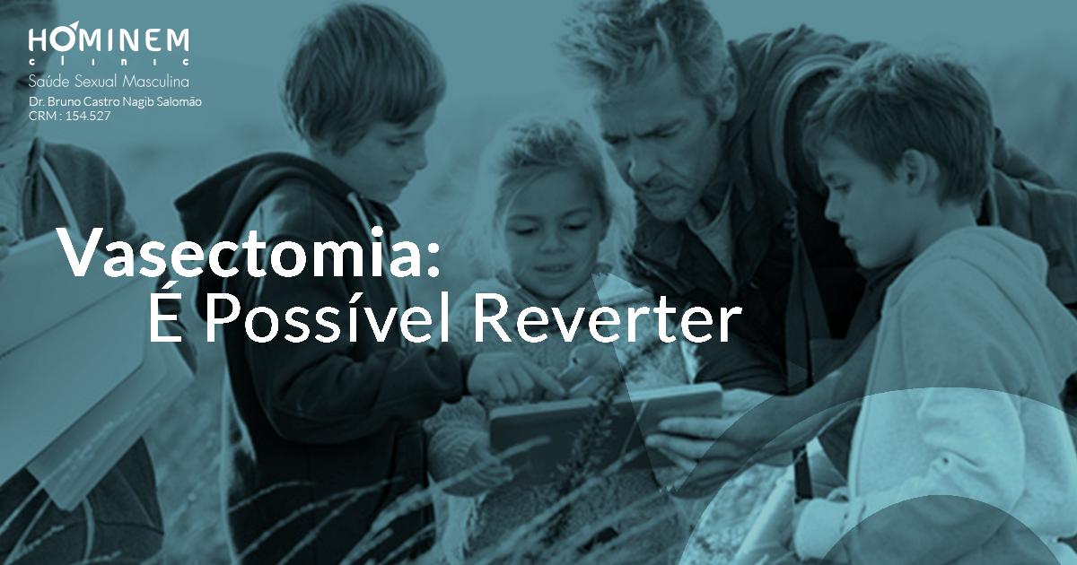 Você sabia que é possível reverter a Vasectomia?
